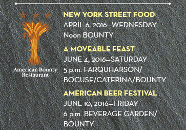 NEW YORK STREET FOOD April 6, 2016—WednesdayNoon BOUNTY; A MOVEABLE FEAST June 4, 2016—Saturday 5 p.m. Farquharson /Bocuse/Caterina/Bounty; AMERICAN BEER FESTIVAL June 10, 2016—Friday 6 p.m. Beverage Garden/BOUNTY